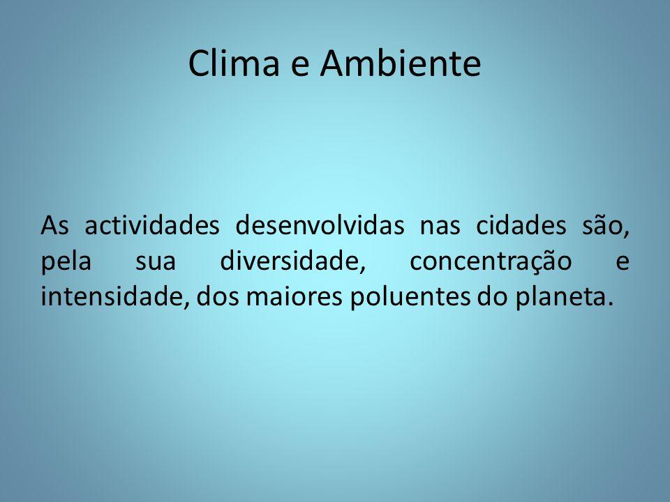 As actividades desenvolvidas nas cidades são, pela sua diversidade, concentração e intensidade, dos maiores poluentes do planeta.