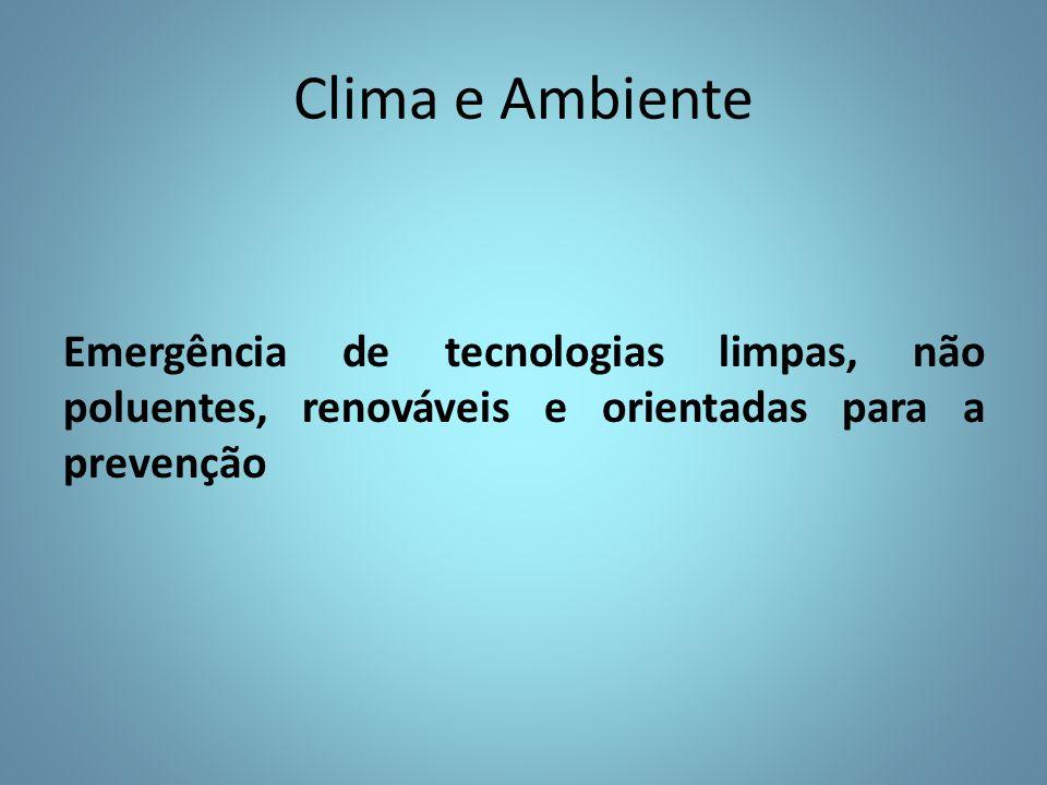 Clima e Ambiente Emergência de tecnologias limpas, não poluentes, renováveis e orientadas para a prevenção
