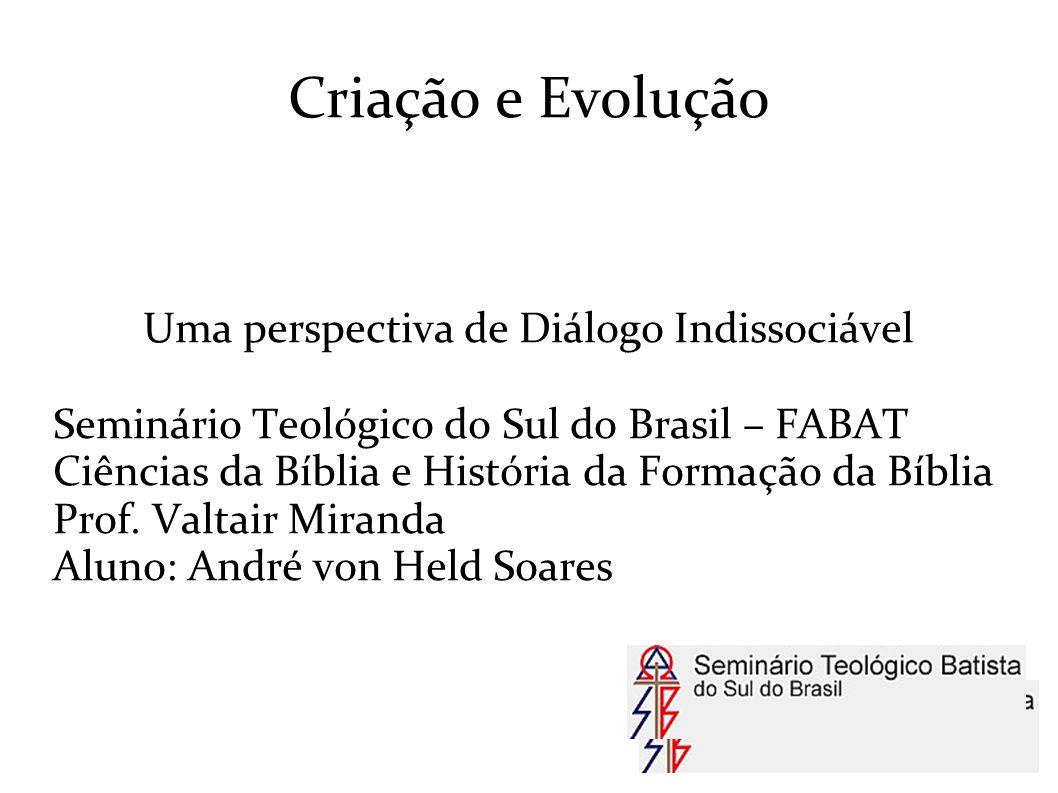 Criação e Evolução Uma perspectiva de Diálogo Indissociável Seminário Teológico do Sul do Brasil – FABAT Ciências da Bíblia e História da Formação da