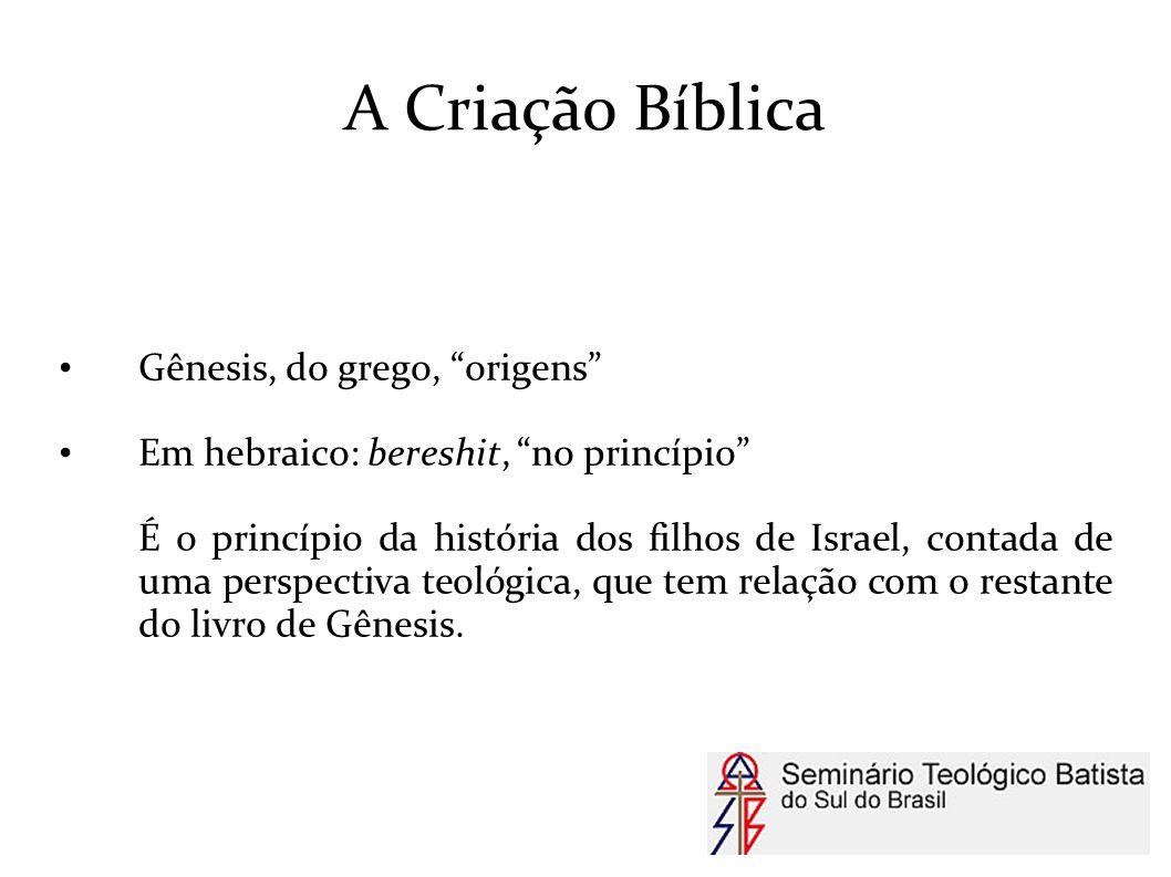 """A Criação Bíblica Gênesis, do grego, """"origens"""" Em hebraico: bereshit, """"no princípio"""" É o princípio da história dos filhos de Israel, contada de uma pe"""