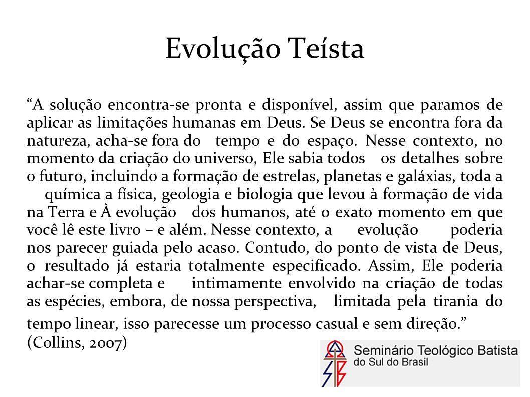 """Evolução Teísta """"A solução encontra-se pronta e disponível, assim que paramos de aplicar as limitações humanas em Deus. Se Deus se encontra fora da na"""