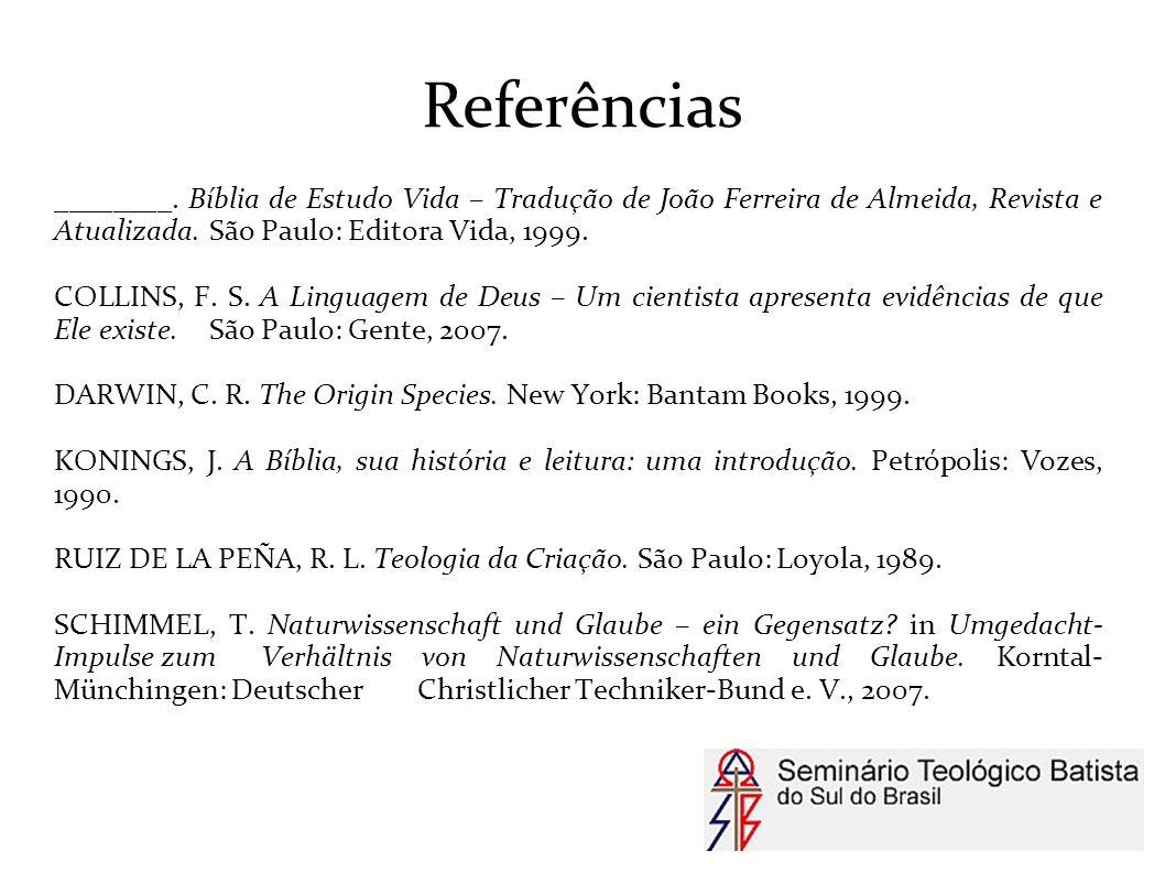Referências ________. Bíblia de Estudo Vida – Tradução de João Ferreira de Almeida, Revista e Atualizada. São Paulo: Editora Vida, 1999. COLLINS, F. S