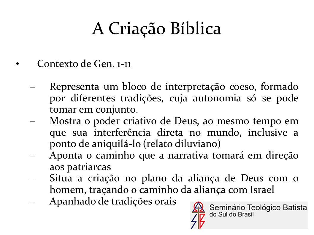 A Criação Bíblica Contexto de Gen. 1-11 – Representa um bloco de interpretação coeso, formado por diferentes tradições, cuja autonomia só se pode toma