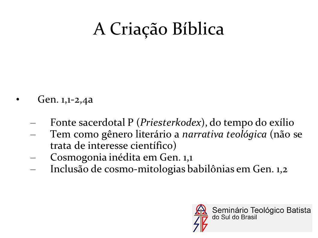 A Criação Bíblica Gen. 1,1-2,4a – Fonte sacerdotal P (Priesterkodex), do tempo do exílio – Tem como gênero literário a narrativa teológica (não se tra