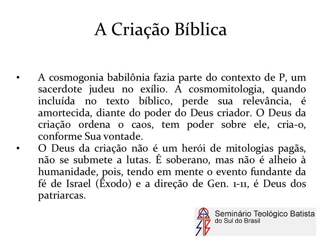 A Criação Bíblica A cosmogonia babilônia fazia parte do contexto de P, um sacerdote judeu no exílio. A cosmomitologia, quando incluída no texto bíblic
