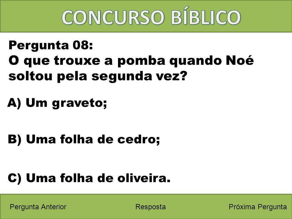 Próxima PerguntaPergunta Anterior C) Uma folha de oliveira. Pergunta 08: O que trouxe a pomba quando Noé soltou pela segunda vez? Resposta B) Uma folh