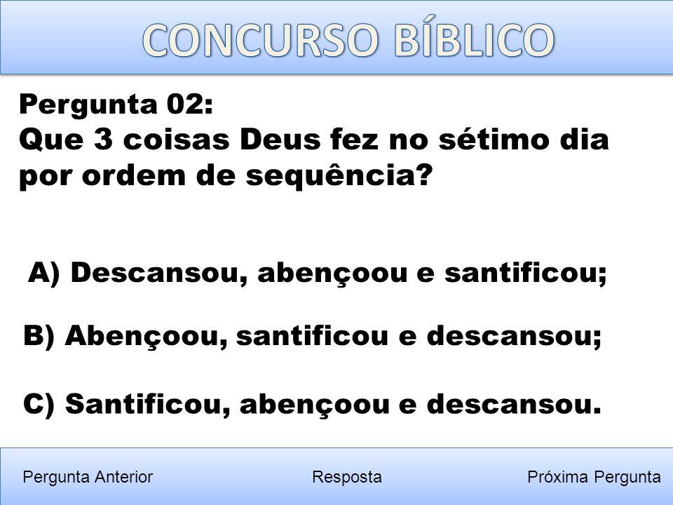 Pergunta Anterior C) Santificou, abençoou e descansou. Pergunta 02: Que 3 coisas Deus fez no sétimo dia por ordem de sequência? RespostaPróxima Pergun