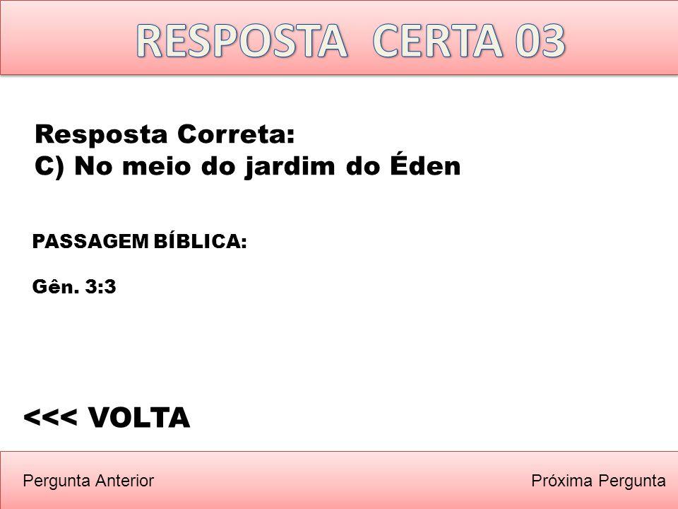 Próxima PerguntaPergunta Anterior PASSAGEM BÍBLICA: Gên. 3:3 <<< VOLTA Resposta Correta: C) No meio do jardim do Éden