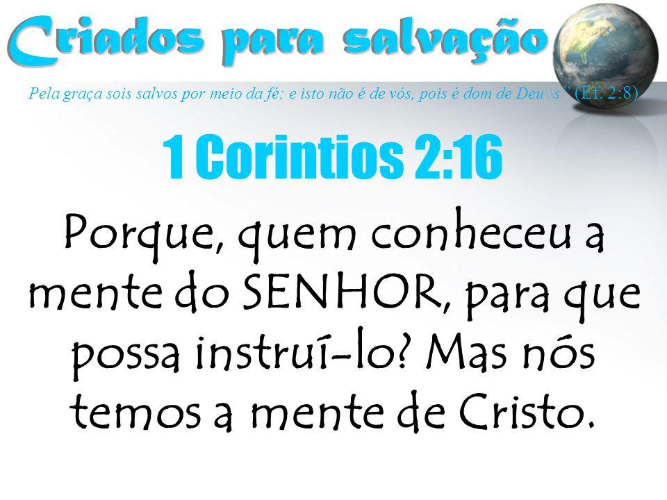 """Pela graça sois salvos por meio da fé; e isto não é de vós, pois é dom de Deu\\s """" (Ef. 2:8) Criados para salvação Criados para salvação Porque, quem"""