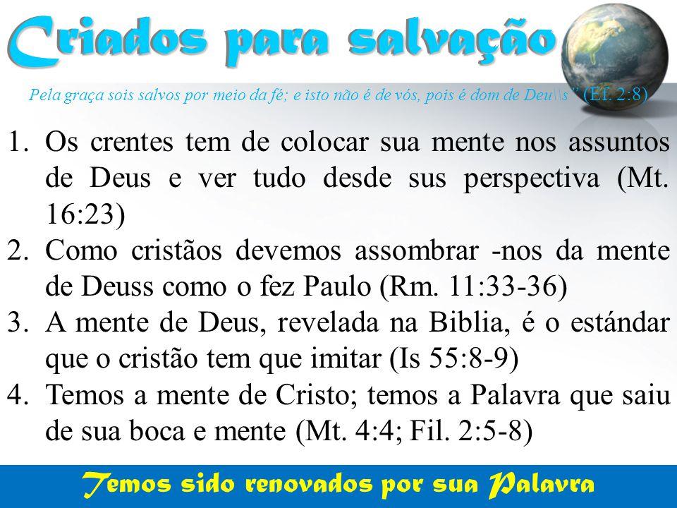"""Pela graça sois salvos por meio da fé; e isto não é de vós, pois é dom de Deu\\s """" (Ef. 2:8) Criados para salvação Criados para salvação 1.Os crentes"""