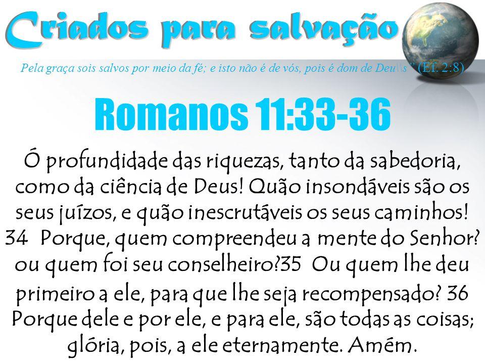 """Pela graça sois salvos por meio da fé; e isto não é de vós, pois é dom de Deu\\s """" (Ef. 2:8) Criados para salvação Criados para salvação Ó profundidad"""