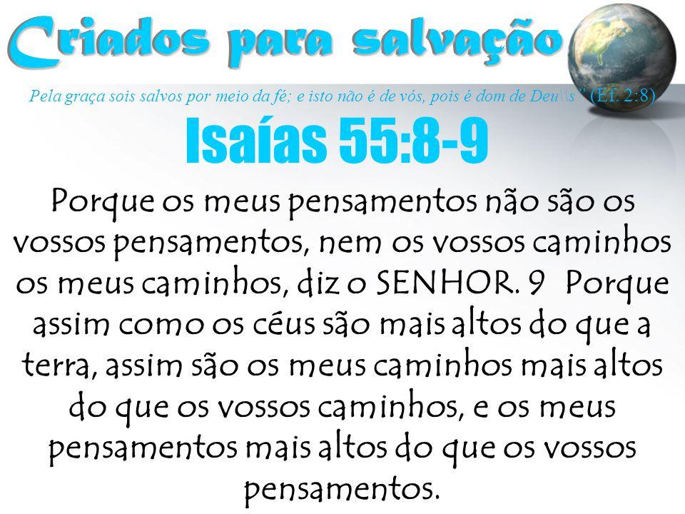 """Pela graça sois salvos por meio da fé; e isto não é de vós, pois é dom de Deu\\s """" (Ef. 2:8) Criados para salvação Criados para salvação Porque os meu"""