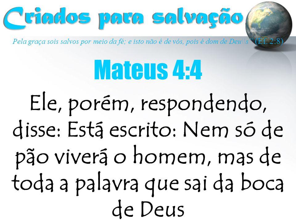"""Pela graça sois salvos por meio da fé; e isto não é de vós, pois é dom de Deu\\s """" (Ef. 2:8) Criados para salvação Criados para salvação Ele, porém, r"""