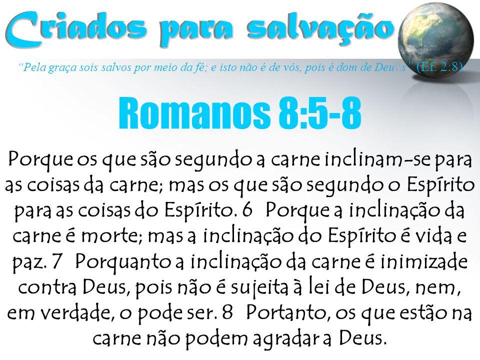 """""""Pela graça sois salvos por meio da fé; e isto não é de vós, pois é dom de Deu\\s """" (Ef. 2:8) Criados para salvação Criados para salvação Porque os qu"""