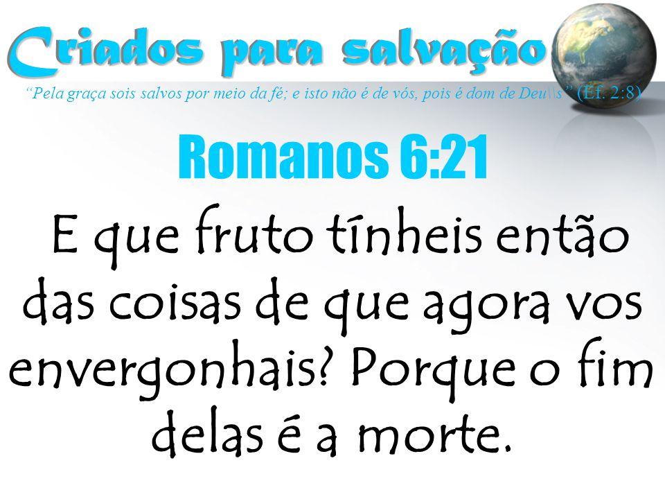 """""""Pela graça sois salvos por meio da fé; e isto não é de vós, pois é dom de Deu\\s """" (Ef. 2:8) Criados para salvação Criados para salvação E que fruto"""