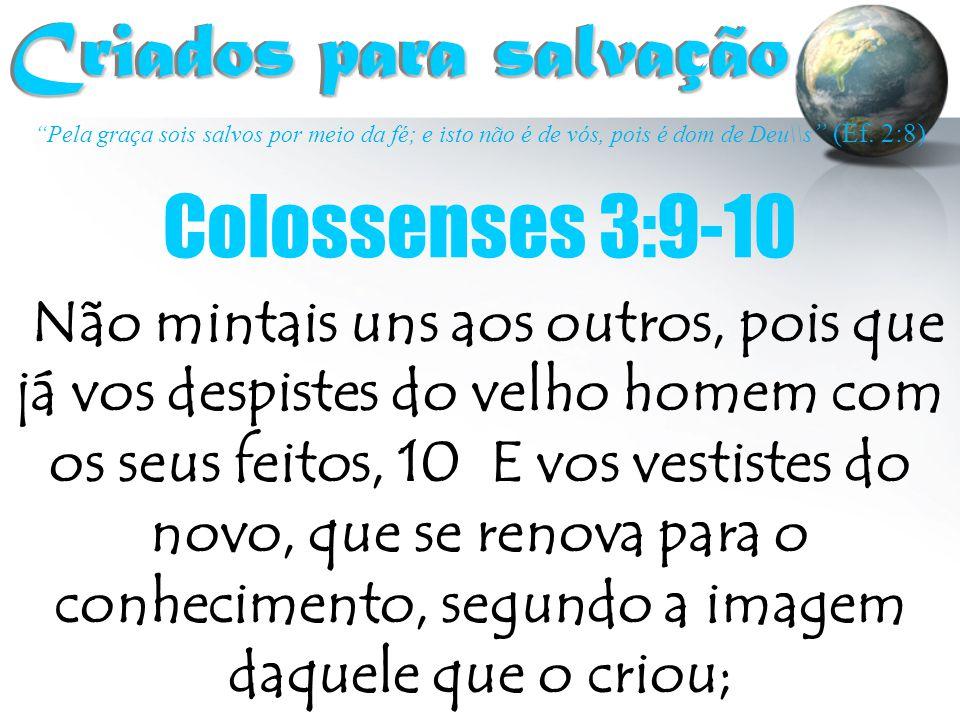 """""""Pela graça sois salvos por meio da fé; e isto não é de vós, pois é dom de Deu\\s """" (Ef. 2:8) Criados para salvação Criados para salvação Colossenses"""