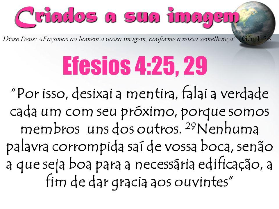 """D isse Deus: «Façamos ao homem a nossa imagem, conforme a nossa semelhança """" (Gên 1:26 Criados a sua imagem Criados a sua imagem """"Por isso, desixai a"""