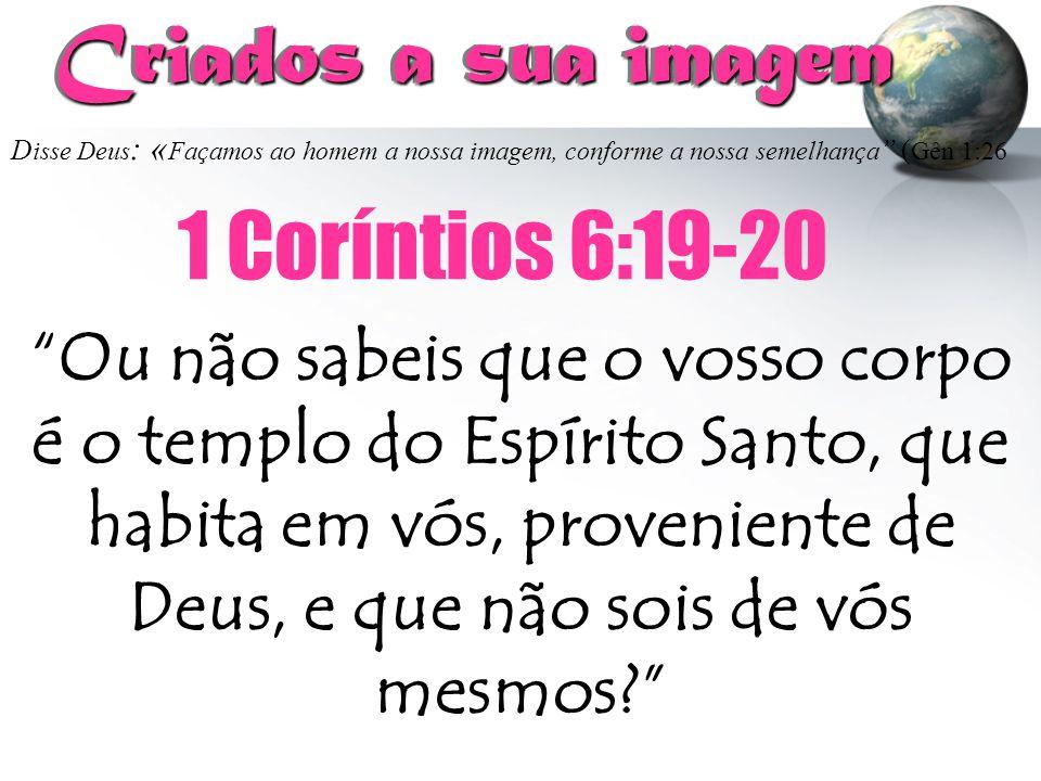 """D isse Deus : « Façamos ao homem a nossa imagem, conforme a nossa semelhança """" ( Gên 1:26 Criados a sua imagem Criados a sua imagem """"Ou não sabeis que"""