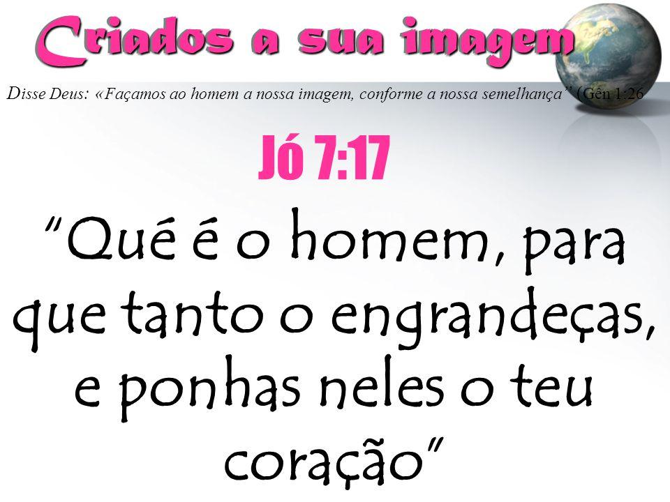 """D isse Deus : « Façamos ao homem a nossa imagem, conforme a nossa semelhança """" ( Gên 1:26 Criados a sua imagem Criados a sua imagem """"Qué é o homem, pa"""