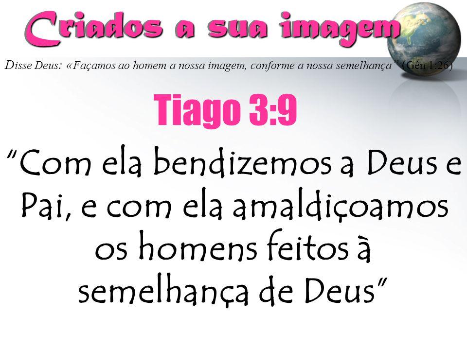 """D isse Deus : « Façamos ao homem a nossa imagem, conforme a nossa semelhança """" ( Gên 1:26) Criados a sua imagem Criados a sua imagem """"Com ela bendizem"""