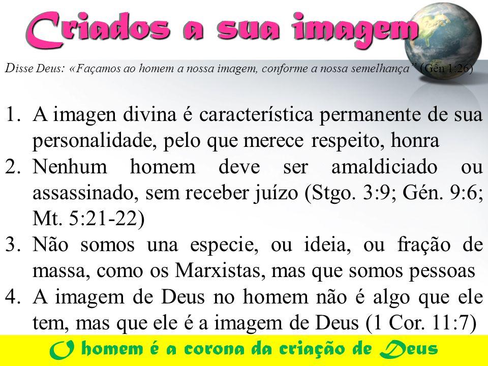 """D isse Deus : « Façamos ao homem a nossa imagem, conforme a nossa semelhança """" ( Gên 1:26) Criados a sua imagem Criados a sua imagem 1.A imagen divina"""