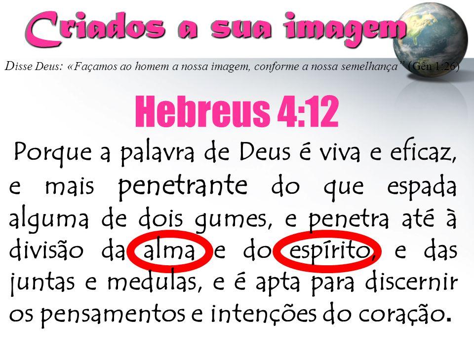 """D isse Deus : « Façamos ao homem a nossa imagem, conforme a nossa semelhança """" ( Gên 1:26) Criados a sua imagem Criados a sua imagem Hebreus 4:12 Porq"""