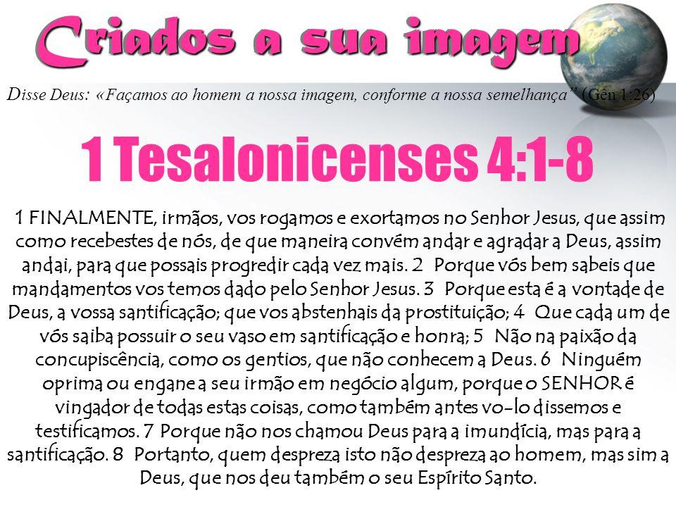 """D isse Deus : « Façamos ao homem a nossa imagem, conforme a nossa semelhança """" ( Gên 1:26) Criados a sua imagem Criados a sua imagem 1 Tesalonicenses"""