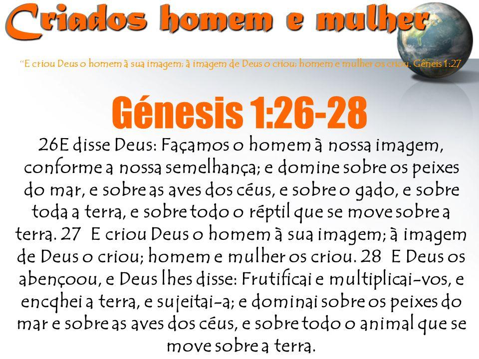 """"""" E criou Deus o homem à sua imagem; à imagem de Deus o criou; homem e mulher os criou. Gêneis 1:27 Criados homem e mulher Criados homem e mulher Géne"""