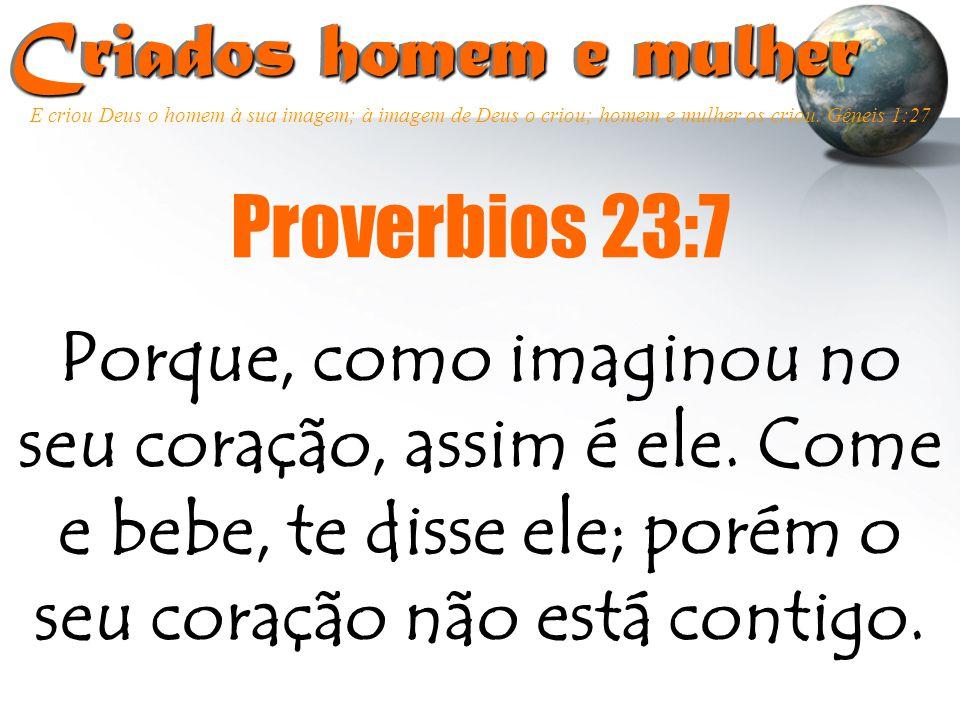 Criados homem e mulher Criados homem e mulher Proverbios 23:7 E criou Deus o homem à sua imagem; à imagem de Deus o criou; homem e mulher os criou. Gê
