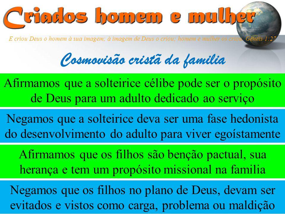 Criados homem e mulher Criados homem e mulher Afirmamos que a solteirice célibe pode ser o propósito de Deus para um adulto dedicado ao serviço Cosmov