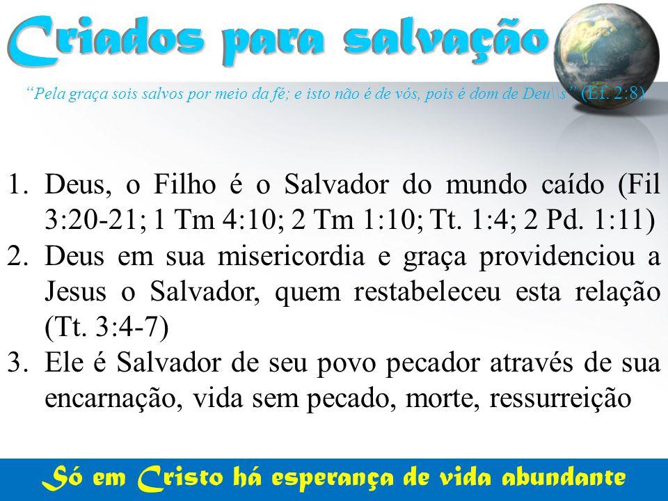 """"""" Pela graça sois salvos por meio da fé; e isto não é de vós, pois é dom de Deu\\s """" (Ef. 2:8) Criados para salvação Criados para salvação 1.Deus, o F"""