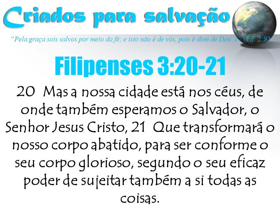 """"""" Pela graça sois salvos por meio da fé; e isto não é de vós, pois é dom de Deu\\s """" (Ef. 2:8) Criados para salvação Criados para salvação Filipenses"""