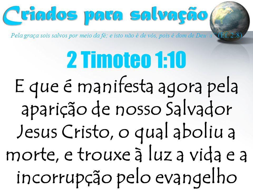 """Pela graça sois salvos por meio da fé; e isto não é de vós, pois é dom de Deu\\s """" (Ef. 2:8) Criados para salvação Criados para salvação 2 Timoteo 1:1"""