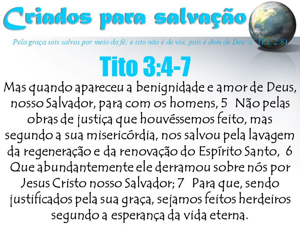 """Pela graça sois salvos por meio da fé; e isto não é de vós, pois é dom de Deu\\s """" (Ef. 2:8) Criados para salvação Criados para salvação Tito 3:4-7 Ma"""