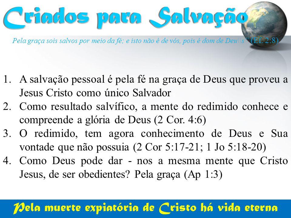 """Pela graça sois salvos por meio da fé; e isto não é de vós, pois é dom de Deu\\s """" (Ef. 2:8) Criados para Salvação Criados para Salvação 1.A salvação"""