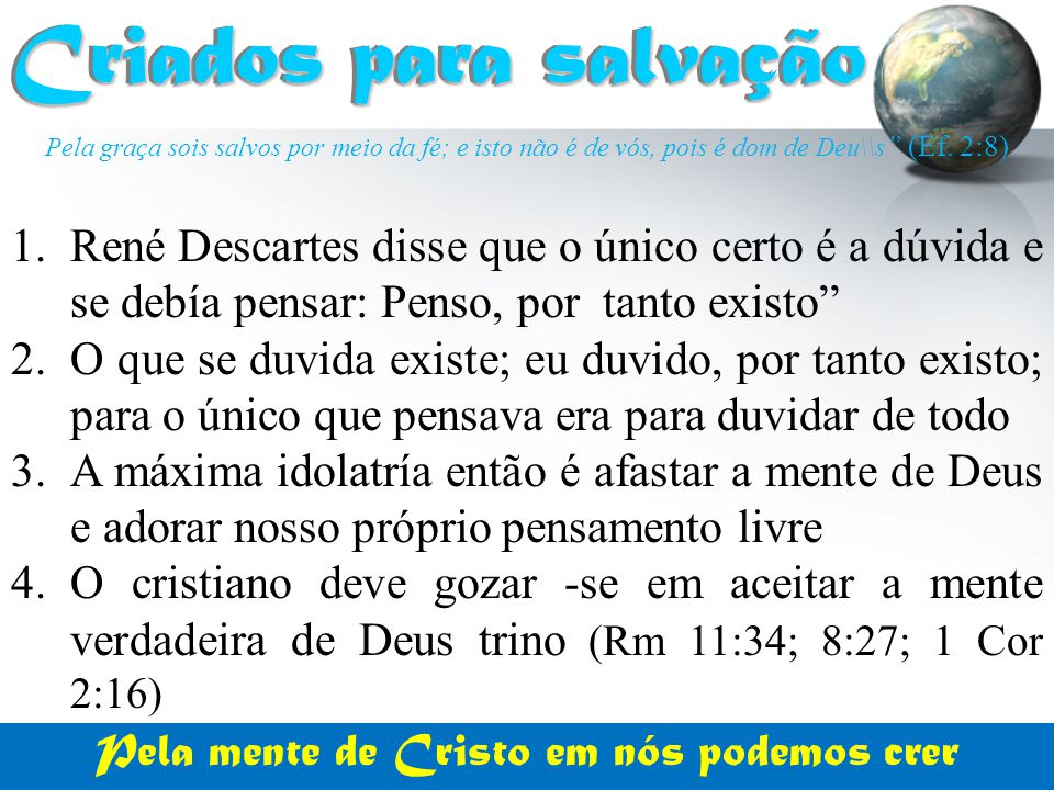 """Pela graça sois salvos por meio da fé; e isto não é de vós, pois é dom de Deu\\s """" (Ef. 2:8) Criados para salvação Criados para salvação 1.René Descar"""