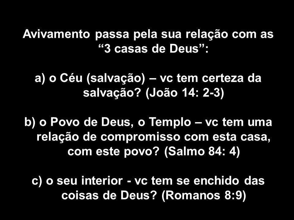 Avivamento passa pela sua relação com as 3 casas de Deus : a) o Céu (salvação) – vc tem certeza da salvação.