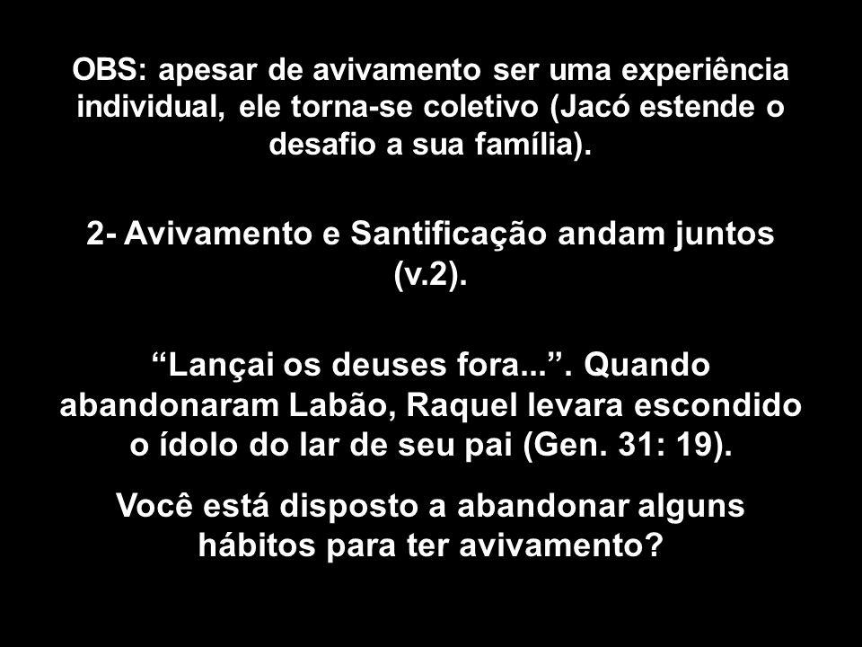 OBS: apesar de avivamento ser uma experiência individual, ele torna-se coletivo (Jacó estende o desafio a sua família).