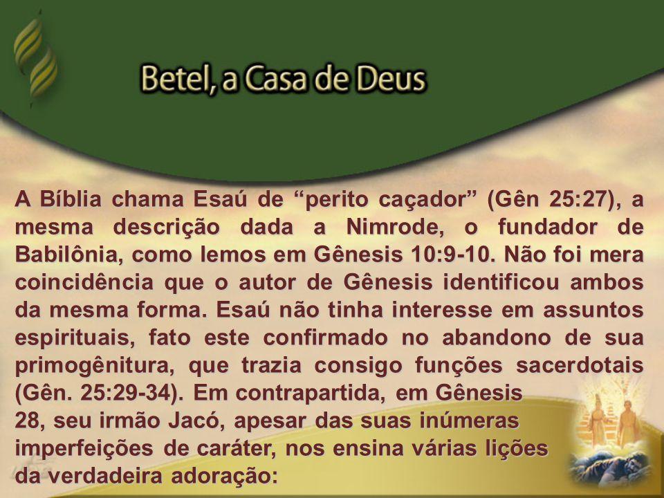 """A Bíblia chama Esaú de """"perito caçador"""" (Gên 25:27), a mesma descrição dada a Nimrode, o fundador de Babilônia, como lemos em Gênesis 10:9-10. Não foi"""