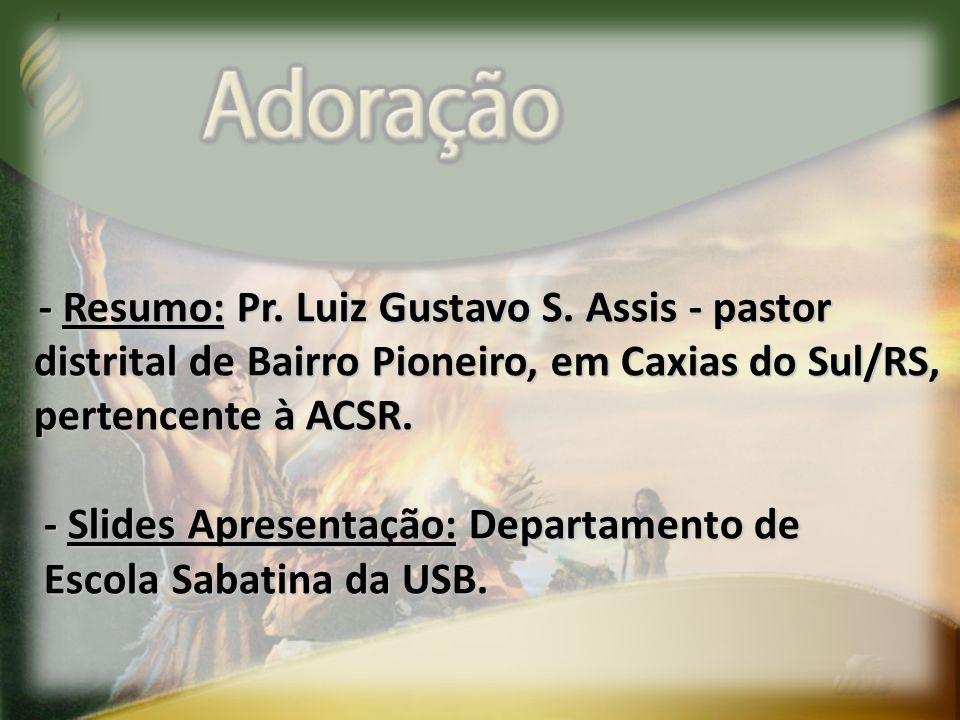 - Resumo: Pr. Luiz Gustavo S. Assis - pastor distrital de Bairro Pioneiro, em Caxias do Sul/RS, distrital de Bairro Pioneiro, em Caxias do Sul/RS, per