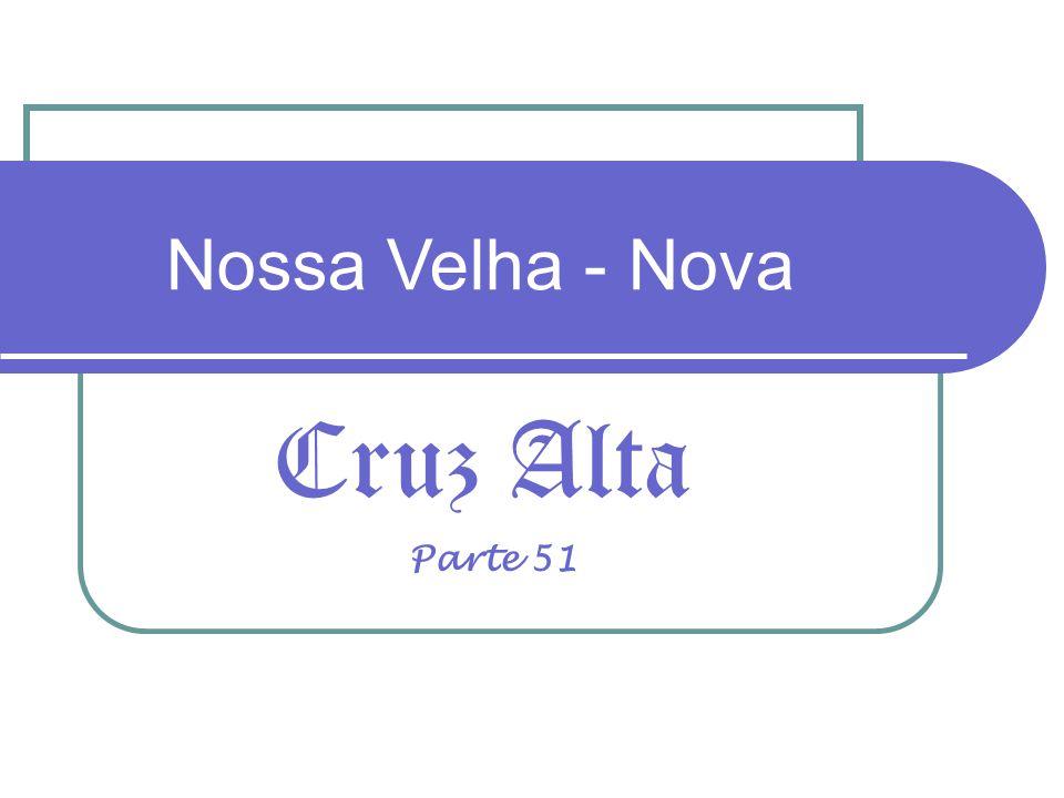 Cruz Alta Nossa Velha - Nova Parte 51