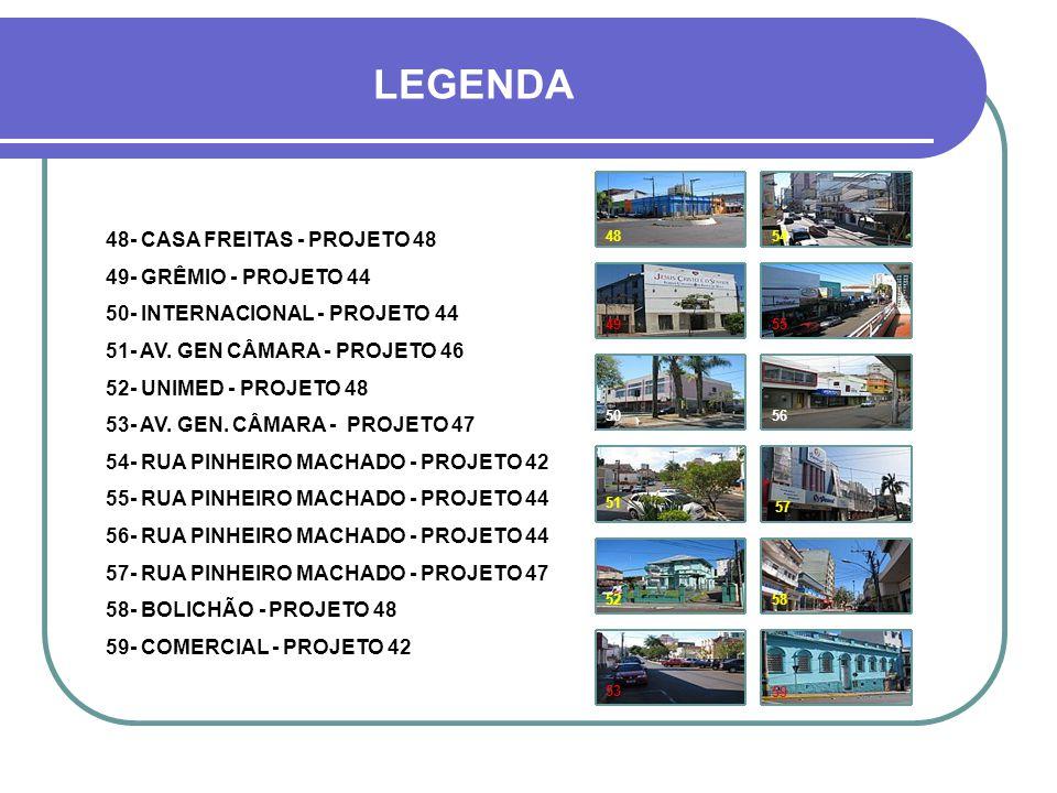 LEGENDA 36 37 38 39 40 41 42 43 44 45 46 47 36- POSTO DE SAÚDE - PROJETO 49 37- CALÇADÃO 1 - PROJETO 50 38- CALÇADÃO 1 - PROJETO 50 39- CALÇADÃO 1 - PROJETO 50 40- CALÇADÃO 1 - PROJETO 49 41- CASA BUENO- PROJETO 48 42- CALÇADÃO 1 - PROJETO 44 43- CALÇADÃO 1 - PROJETO 45 44- CALÇADÃO 1 - PROJETO 45 45- CALÇADÃO 2 - PROJETO 45 46- CALÇADÃO 1 - PROJETO 45 47- CALÇADÃO 1 - PROJETO 44