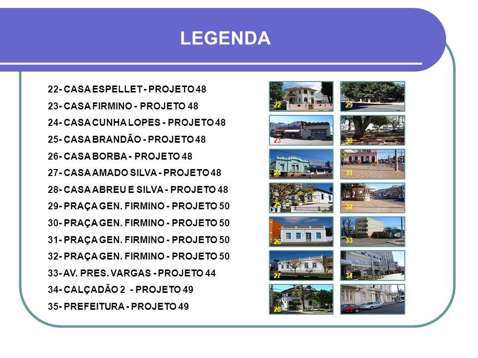 22- CASA ESPELLET - PROJETO 48 23- CASA FIRMINO - PROJETO 48 24- CASA CUNHA LOPES - PROJETO 48 25- CASA BRANDÃO - PROJETO 48 26- CASA BORBA - PROJETO 48 27- CASA AMADO SILVA - PROJETO 48 28- CASA ABREU E SILVA - PROJETO 48 29- PRAÇA GEN.