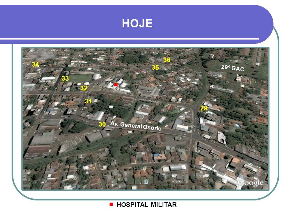 29 30 31 HOJE 33 36 32 35 34 Av. General Osório 29º GAC. HOSPITAL MILITAR.