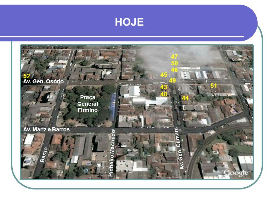 HOJE 43 45 44 48 46 47 51 52 49 50 Praça General Firmino Av.