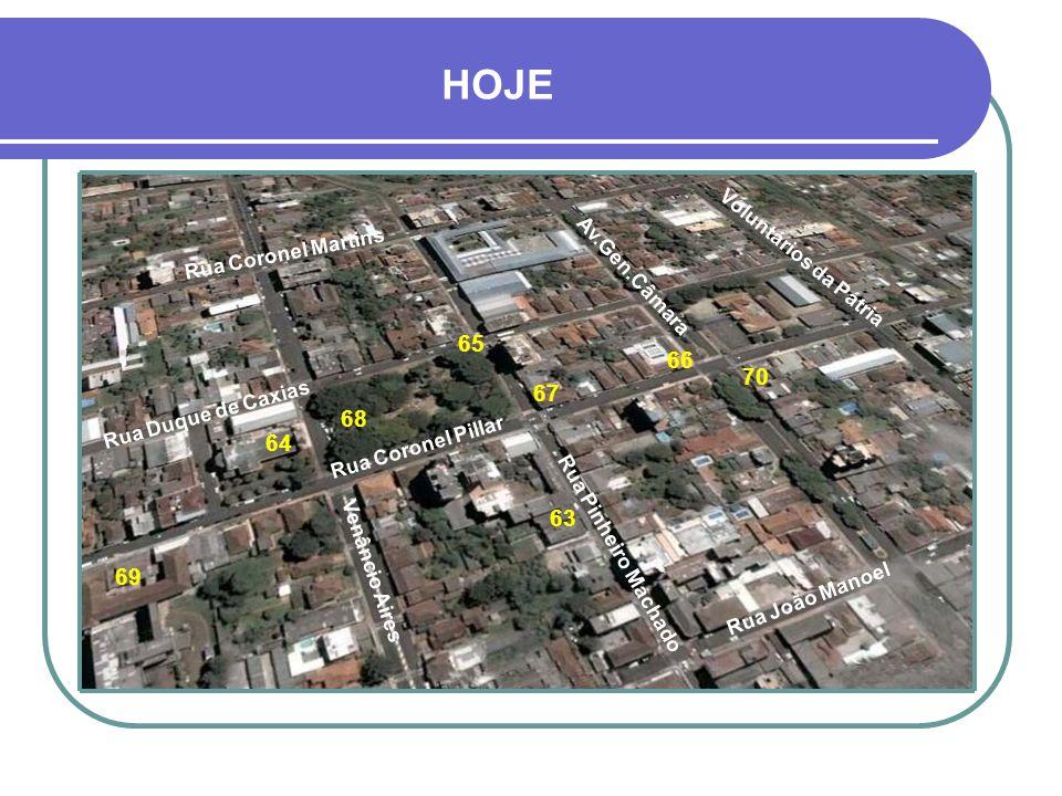 HOJE Rua Coronel Pillar Rua Duque de Caxias Rua Pinheiro Machado Av.Gen.Câmara Rua Coronel Martins Venâncio Aires Voluntários da Pátria Rua João Manoel 63 68 66 64 65 67 69 70