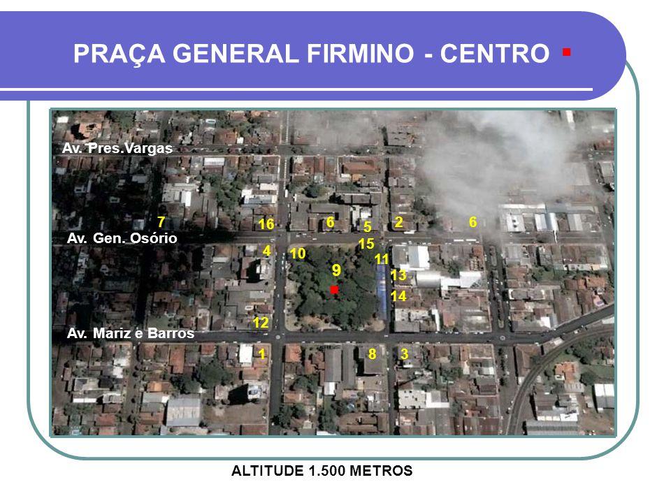PRAÇA GENERAL FIRMINO - CENTRO 1 ALTITUDE 1.500 METROS Av.