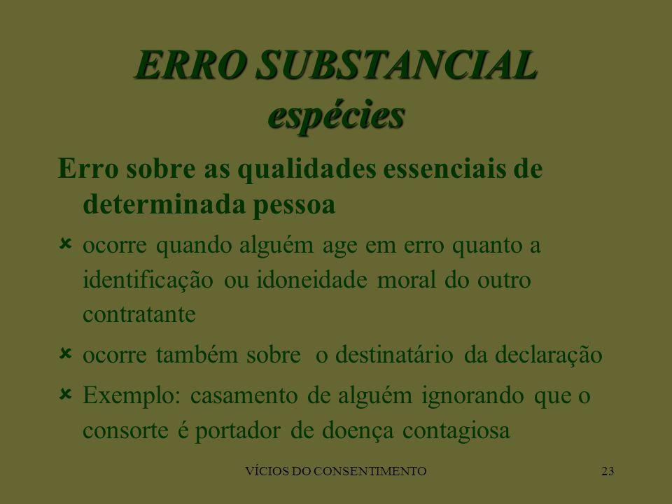VÍCIOS DO CONSENTIMENTO23 Erro sobre as qualidades essenciais de determinada pessoa  ocorre quando alguém age em erro quanto a identificação ou idone