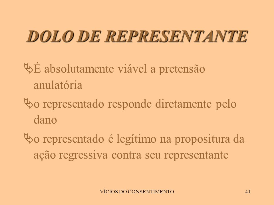 VÍCIOS DO CONSENTIMENTO41  É absolutamente viável a pretensão anulatória  o representado responde diretamente pelo dano  o representado é legítimo