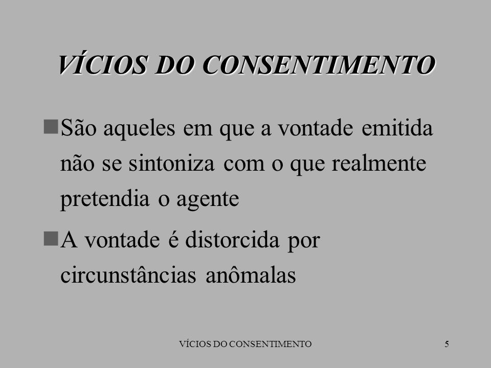 VÍCIOS DO CONSENTIMENTO6 Há, portanto, uma desarmonia entre o querer do agente e sua manifestação externa São eles: Erro, Dolo e Coação VÍCIOS DO CONSENTIMENTO